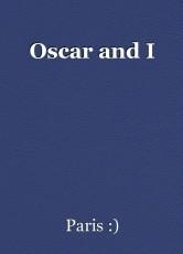Oscar and I
