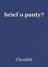 brief o panty?