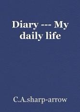Diary --- My daily life