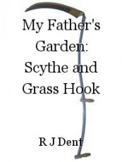 My Fathers Garden Scythe and Grass Hook by R J Dent
