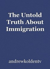The Untold Truth About Immigration