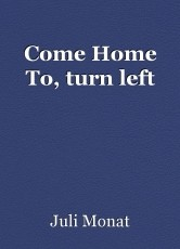 Come Home To, turn left