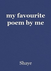 my favourite poem by me