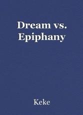 Dream vs. Epiphany