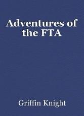 Adventures of the FTA
