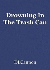 Drowning In The Trash Can