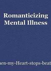 Romanticizing Mental Illness