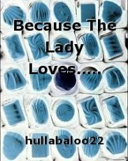 Because The Lady Loves.....