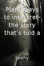Many ways to interpret- the story that's told a hundred
