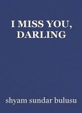 I MISS YOU, DARLING