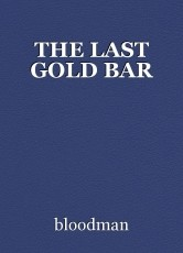 THE LAST GOLD BAR