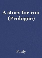 A story for you (Prologue)