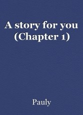 A story for you (Chapter 1)