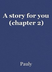 A story for you (chapter 2)