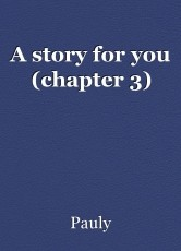 A story for you (chapter 3)
