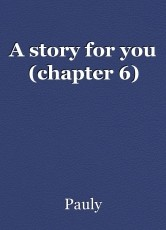 A story for you (chapter 6)