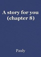 A story for you (chapter 8)