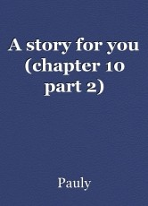 A story for you (chapter 10 part 2)