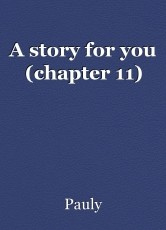 A story for you (chapter 11)
