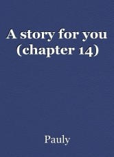 A story for you (chapter 14)