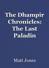The Dhampir Chronicles: The Last Paladin