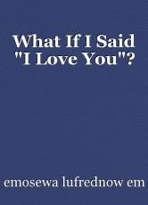 What If I Said