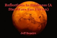 Reflections In Darkness (A Star Wars Fan Fiction)