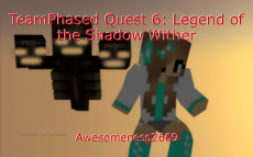 TeamPhased Quest 6: Legend of the Shadow Wither