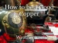 How to be a Good Copper