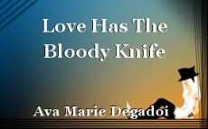 Love Has The Bloody Knife