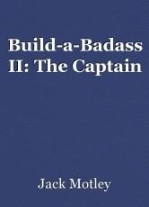 Build-a-Badass II: The Captain
