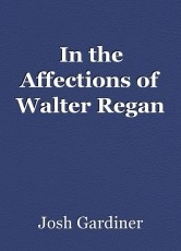 In the Affections of Walter Regan