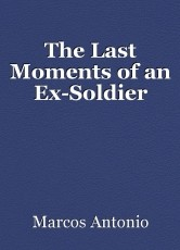The Last Moments of an Ex-Soldier