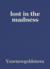 lost in the madness