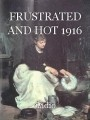 FRUSTRATED AND HOT 1916
