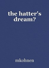 the hatter's dream?