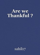Are we Thankful ?