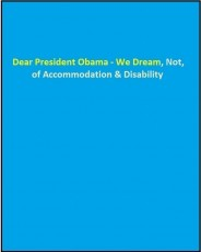 Dear President Obama - We Dream, Not, of Accommodation & Disability