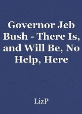 Governor Jeb Bush - There Is, and Will Be, No Help, Here