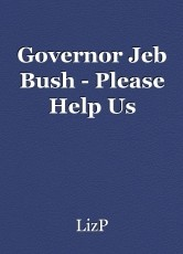 Governor Jeb Bush - Please Help Us