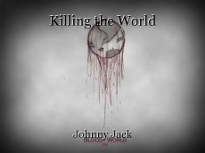 Killing the World