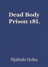 Dead Body Prison 18L