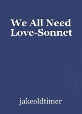 We All Need Love-Sonnet