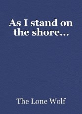 As I stand on the shore...