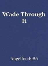 Wade Through It