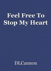 Feel Free To Stop My Heart
