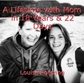 A Lifetime with Mom in 18 Years & 22 Days
