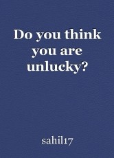 Do you think you are unlucky?
