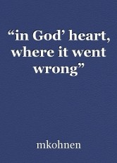 """in God' heart, where it went wrong"""