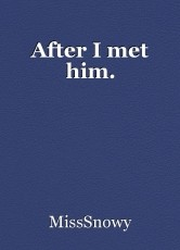 After I met him.